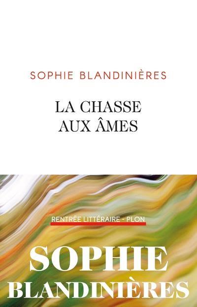 BLANDINIERES, SOPHIE - LA CHASSE AUX AMES