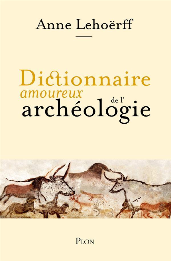 DICTIONNAIRE AMOUREUX DE L'ARCHEOLOGIE LEHOERFF, ANNE  PLON