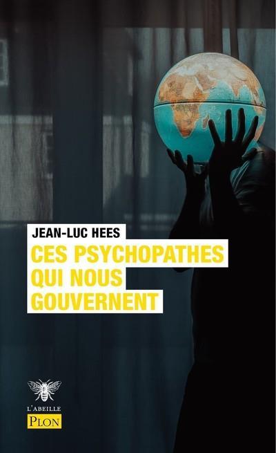 CES PSYCHOPATHES QUI NOUS GOUVERNENT HEES, JEAN-LUC NC