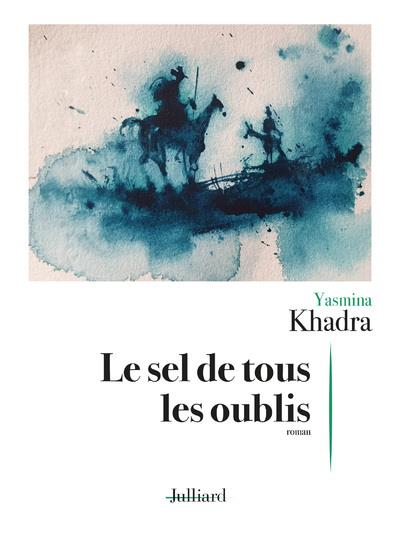 LE SEL DE TOUS LES OUBLIS KHADRA YASMINA JULLIARD