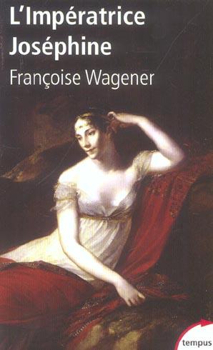 WAGENER FRANCOISE - L'IMPERATRICE JOSEPHINE 1763-1814