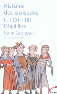 HISTOIRE DES CROISADES T.2  -  1131-1187, L'EQUILIBRE GROUSSET, RENE PERRIN