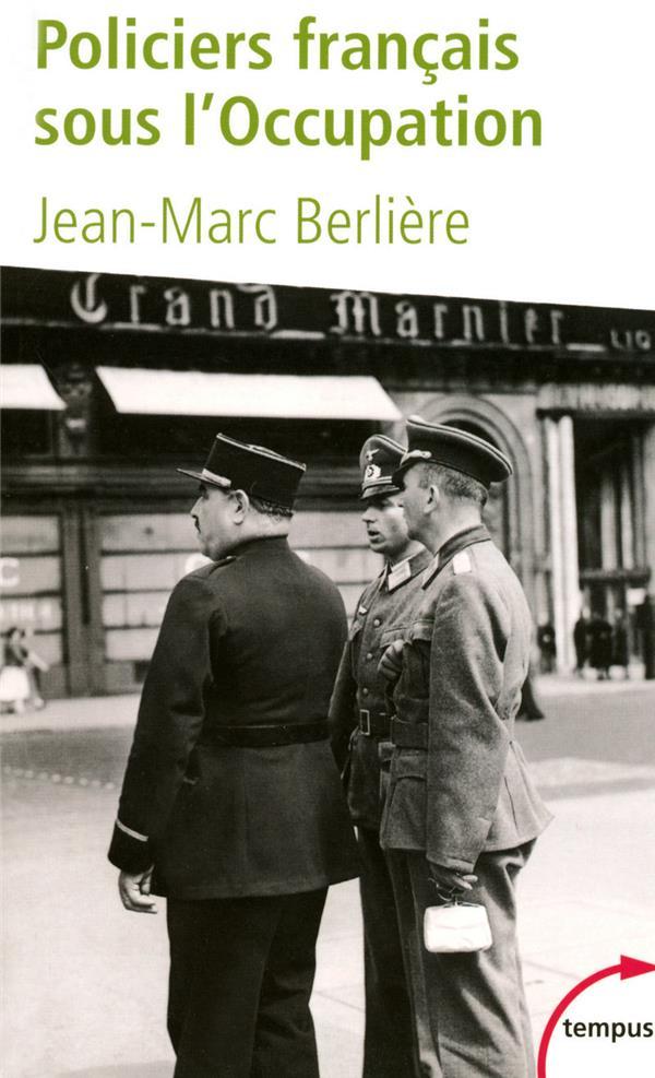 BERLIERE JEAN-MARC - LES POLICIERS FRANCAIS SOUS L'OCCUPATION D'APRES LES ARCHIVES DE L'EPURATION
