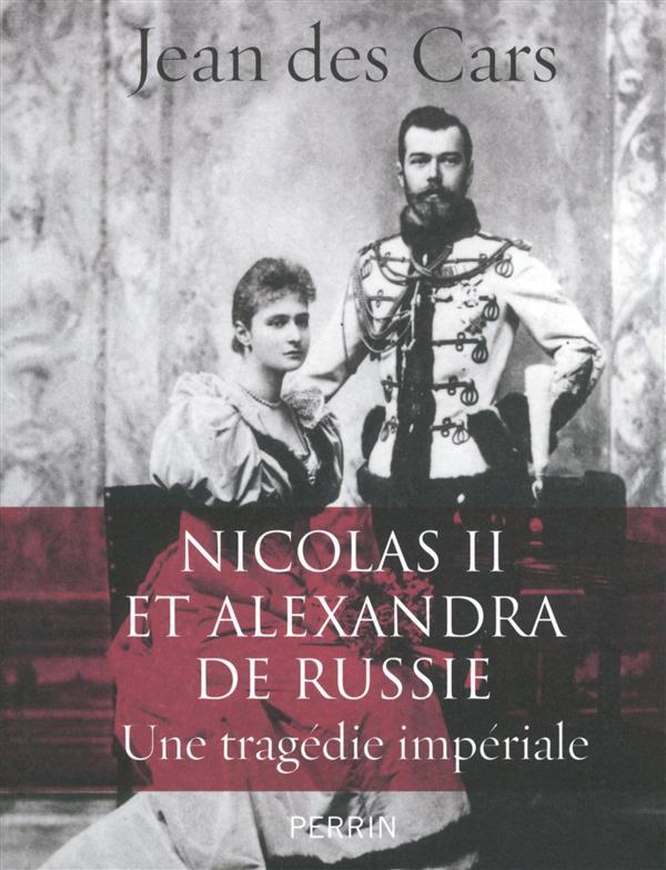 NICOLAS II ET ALEXANDRA DE RUSSIE Des Cars Jean Perrin