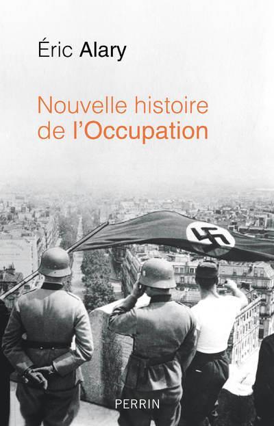 NOUVELLE HISTOIRE DE L'OCCUPATION ALARY ERIC PERRIN