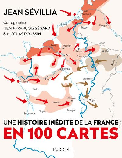 UNE HISTOIRE INEDITE DE LA FRANCE EN 100 CARTES SEVILLIA JEAN PERRIN