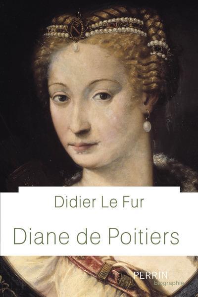 DIANE DE POITIERS Le Fur Didier Perrin