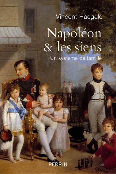 NAPOLEON & LES SIENS - UN SYSTEME DE FAMILLE HAEGELE VINCENT PERRIN