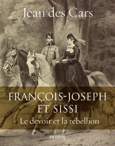 FRANCOIS-JOSEPH ET SISSI Des Cars Jean Perrin