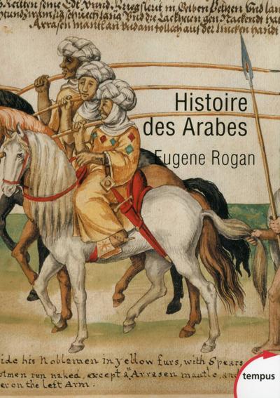 HISTOIRE DES ARABES  -  DE 1500 A NOS JOURS Rogan Eugene L. Perrin