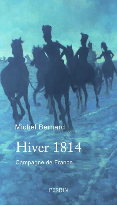 HIVER 1814 BERNARD, MICHEL PERRIN