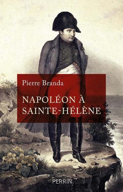 NAPOLEON A SAINTE-HELENE BRANDA, PIERRE PERRIN