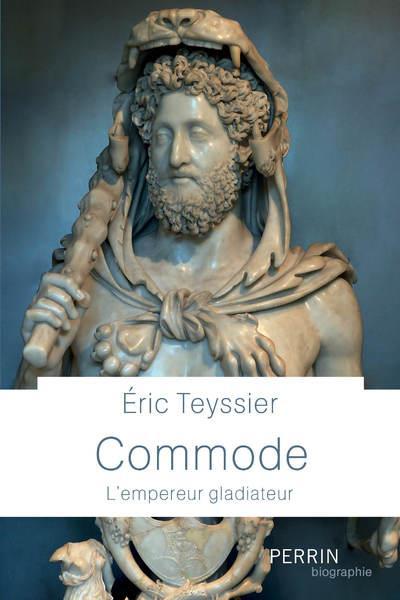 COMMODE - L'EMPEREUR GLADIATEUR TEYSSIER ERIC PERRIN