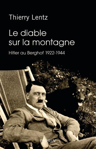 LE DIABLE SUR LA MONTAGNE - HITLER AU BERGHOF 1922-1944 Lentz Thierry Perrin