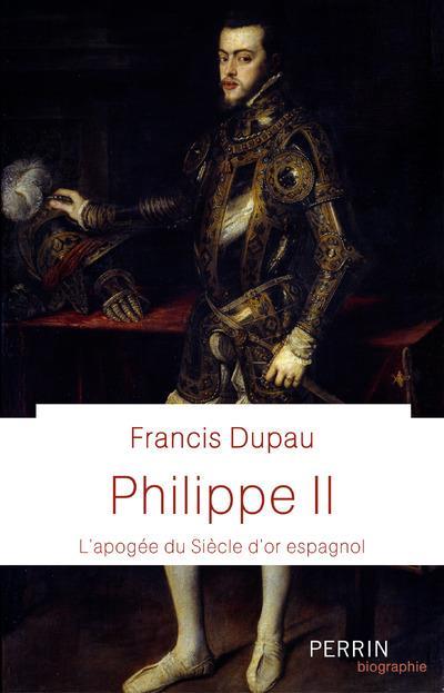 PHILIPPE II : L'APOGEE DU SIECLE D'OR ESPAGNOL