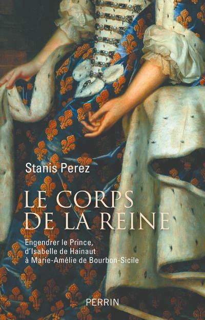 LE CORPS DE LA REINE PEREZ STANIS PERRIN