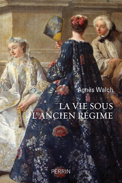 LA VIE SOUS L'ANCIEN REGIME WALCH MENSION-RIGAU PERRIN