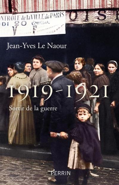 LA GUERRE APRES LA GUERRE, 1919-1921 LE NAOUR, JEAN-YVES PERRIN