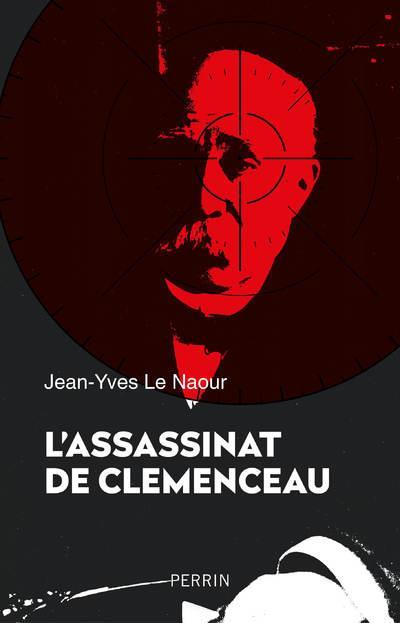 L'ASSASSINAT DE CLEMENCEAU LE NAOUR JEAN-YVES PERRIN