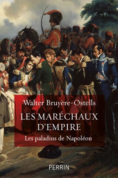 LES MARECHAUX D'EMPIRE  -  LES PALADINS DE NAPOLEON BRUYERE OSTELLS W. PERRIN