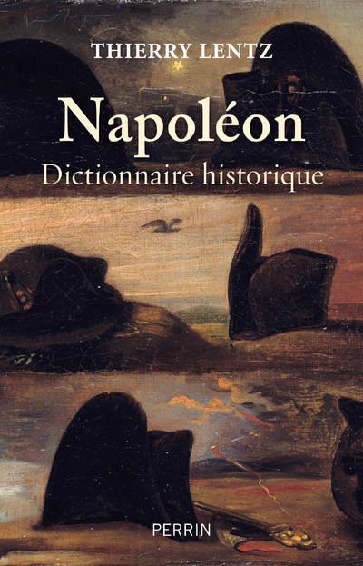 NAPOLEON  -  DICTIONNAIRE HISTORIQUE LENTZ, THIERRY PERRIN