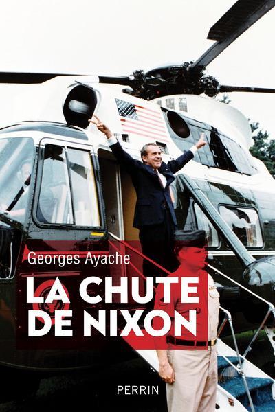 LA CHUTE DE NIXON  AYACHE, GEORGES PERRIN