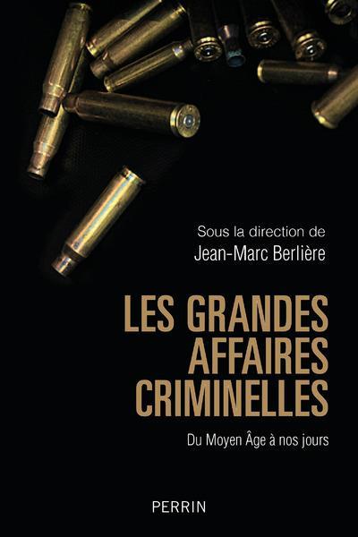 LES GRANDES AFFAIRES CRIMINELLES DU MOYEN ÂGE A NOS JOURS COLLECTIF PERRIN