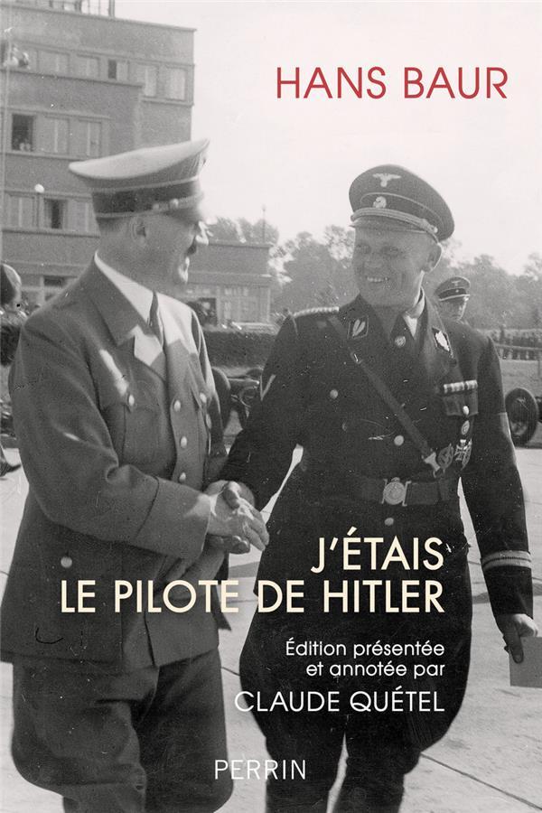 BAUR, HANS  - J'ETAIS LE PILOTE D'HITLER