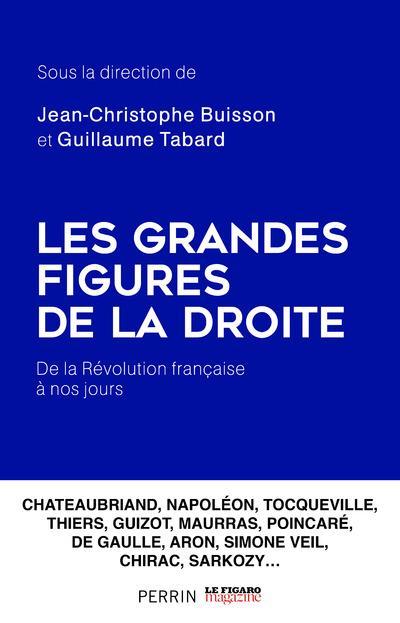LES GRANDES FIGURES DE LA DROITE - DE LA REVOLUTION FRANCAISE A NOS JOURS
