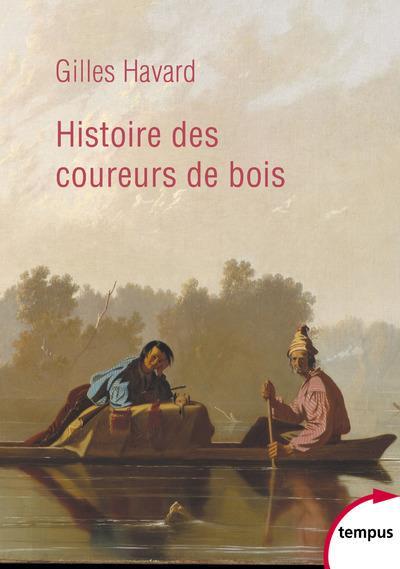HISTOIRE DES COUREURS DE BOIS HAVARD GILLES PERRIN