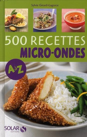 500 RECETTES AU MICRO-ONDES DE A A Z GIRARD-LAGORCE SYLVI SOLAR