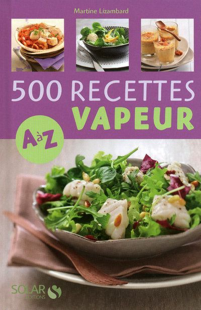 500 RECETTES VAPEUR  DE A A Z LIZAMBARD MARTINE SOLAR