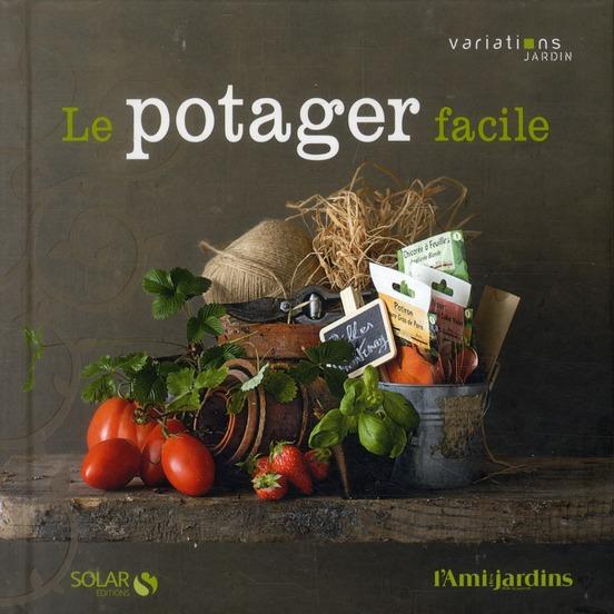 LE POTAGER FACILE - VARIATIONS JARDIN COLLAERT JEAN-PAUL SOLAR