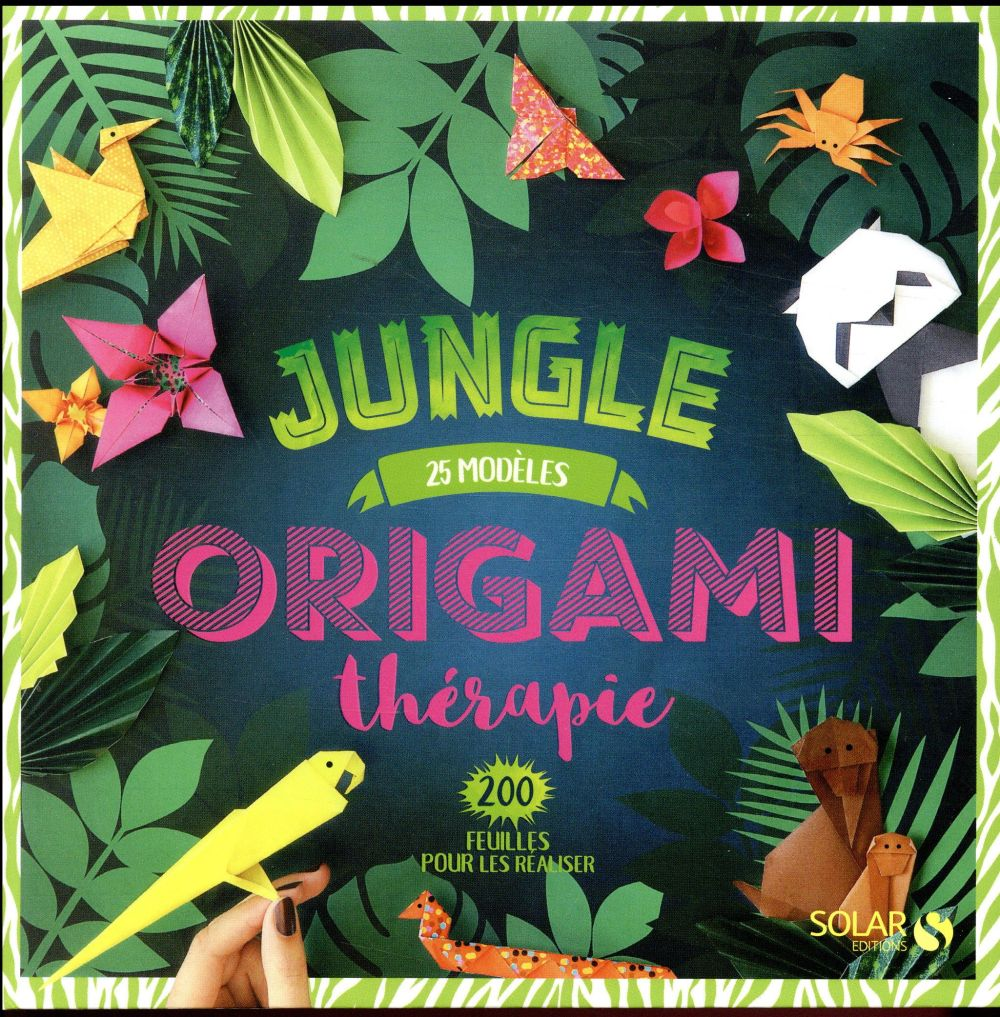 ORIGAMI THERAPIE JUNGLE 25 MODELES + 200 PAGES