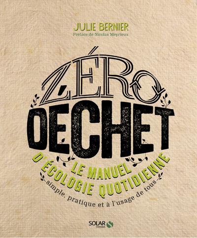ZERO DECHET - LE MANUEL D-ECOL BERNIER JULIE SOLAR