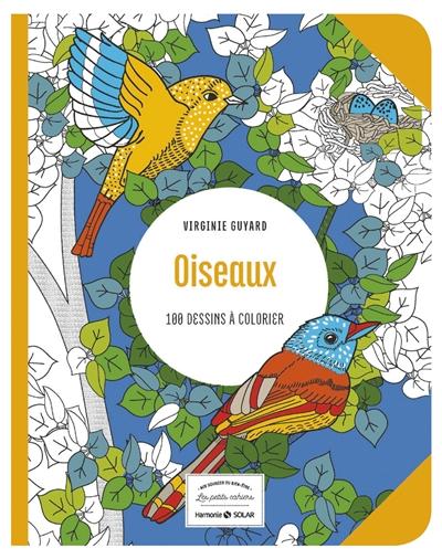 OISEAUX - 100 DESSINS A COLORIER - LES PETITS CAHIERS AUX SOURCES DU BIEN-ETRE GUYARD VIRGINIE SOLAR