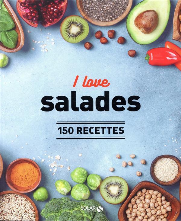 I LOVE LES SALADES - 150 RECETTES  SOLAR