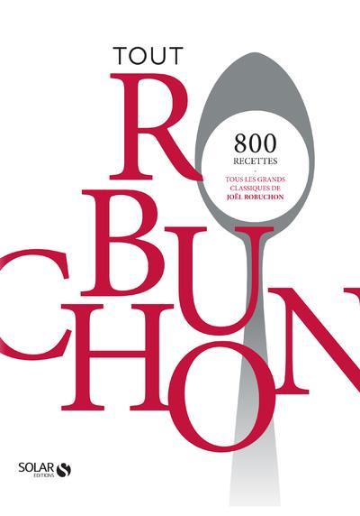 TOUT ROBUCHON - EDITION COLLECTOR ROBUCHON JOEL SOLAR