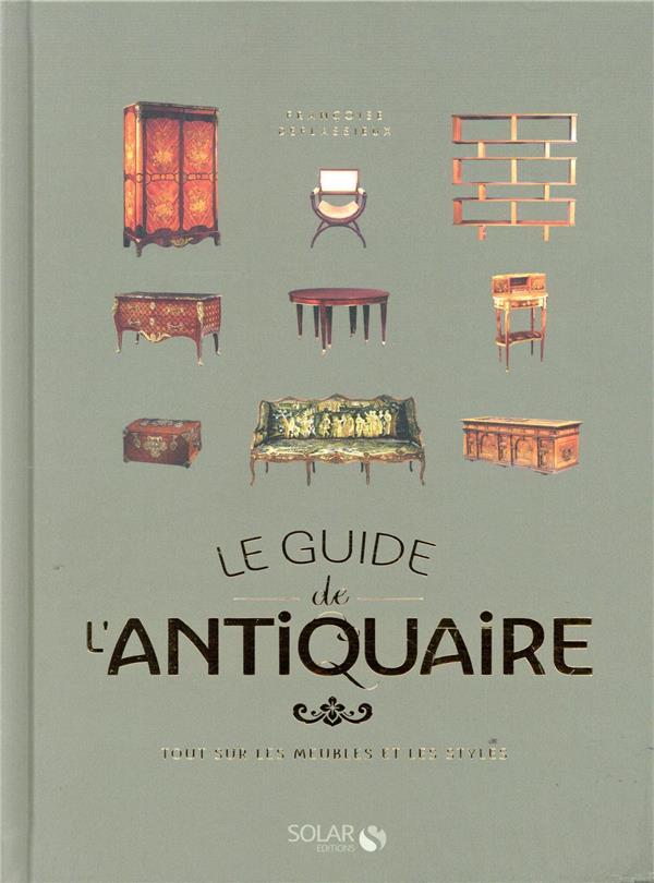 LE GUIDE DE L-ANTIQUAIRE - TOUT SUR LES MEUBLES ET LES STYLES DEFLASSIEUX F. SOLAR