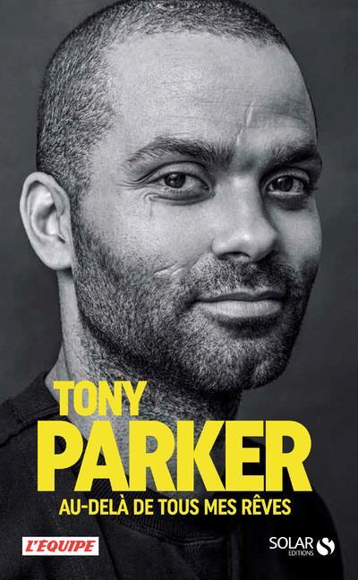 TONY PARKER  -  AU-DELA DE TOUS MES REVES PARKER, TONY SOLAR