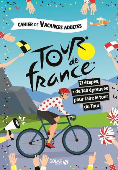 CAHIER DE VACANCES ADULTES  -  LE TOUR DE FRANCE MATHIVER ERIC SOLAR