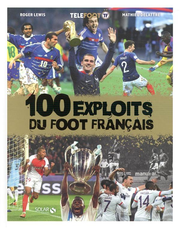 100 EXPLOITS DU FOOT FRANCAIS LEWIS/DELATTRE SOLAR