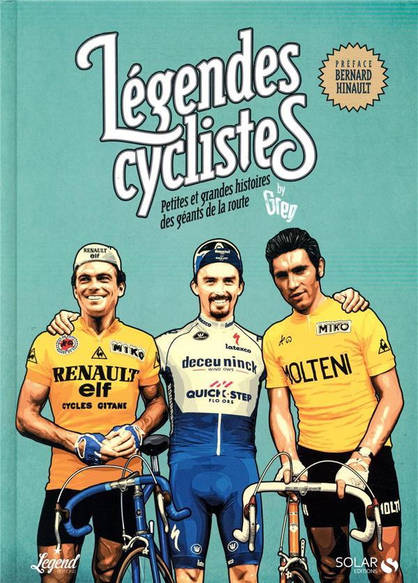 LEGENDES CYCLISTES  -  PETITES ET GRANDES HISTOIRES DES GEANTS DE LA ROUTE PODEVIN/HINAULT SOLAR