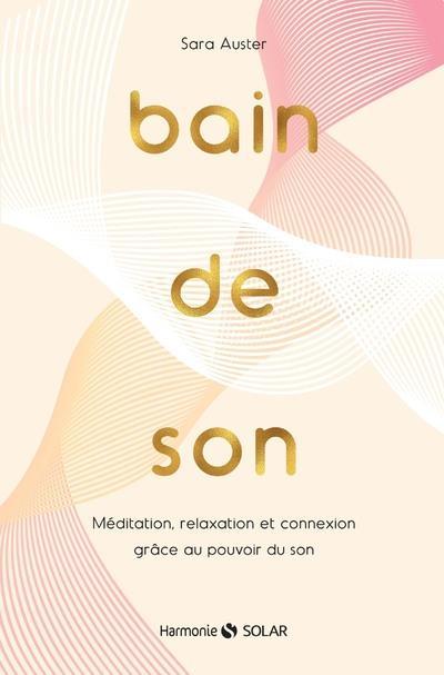 BAIN DE SON - MEDITATION, RELAXATION ET CONNEXION GRACE AU POUVOIR DU SON AUSTER/POST/ORKIN SOLAR
