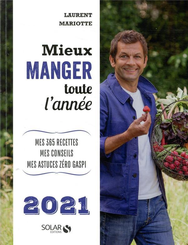 MIEUX MANGER TOUTE L'ANNEE 2021 - MES 365 RECETTES, MES CONSEILS, MES ASTUCES ZERO GASPI
