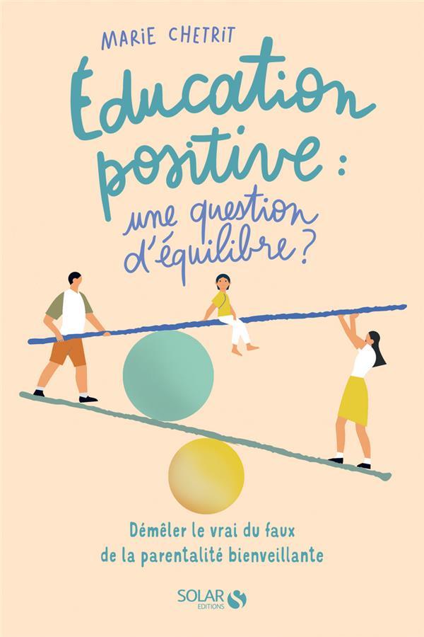 EDUCATION POSITIVE : UNE QUESTION D'EQUILIBRE ? CHETRIT, MARIE SOLAR