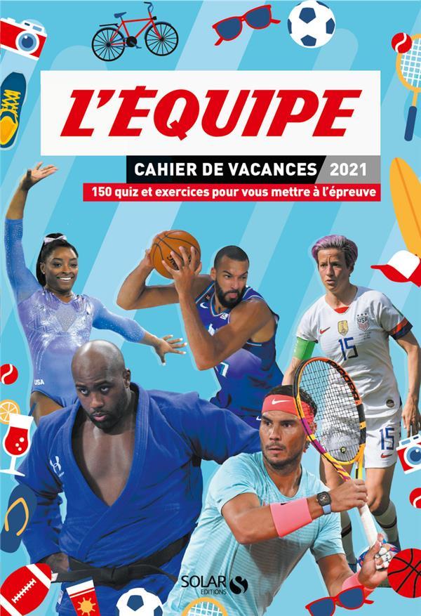 CAHIER DE VACANCES L'EQUIPE (EDITION 2021) SOREL OLIVIER SOLAR