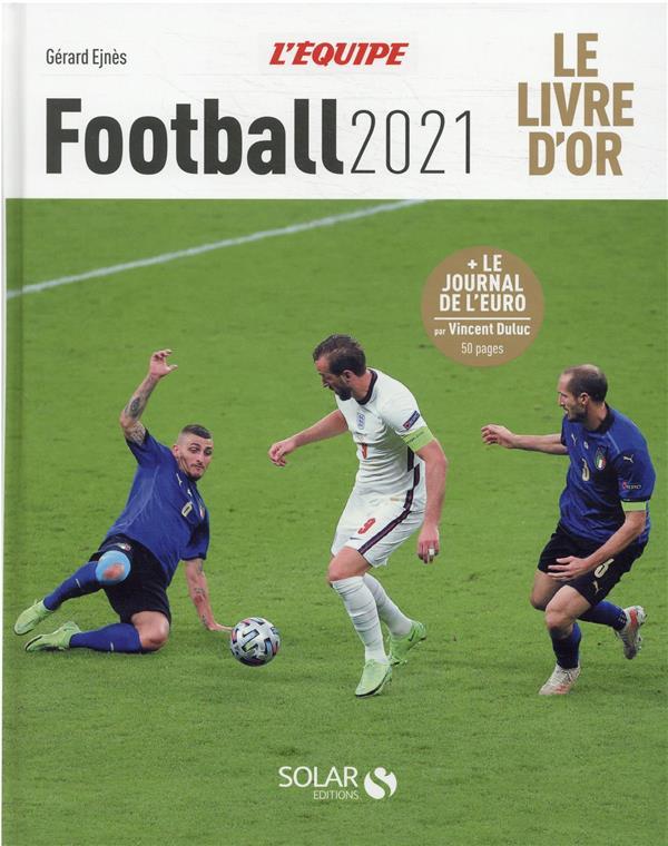 LIVRE D'OR DU : FOOTBALL (EDITION 2021) EJNES GERARD SOLAR