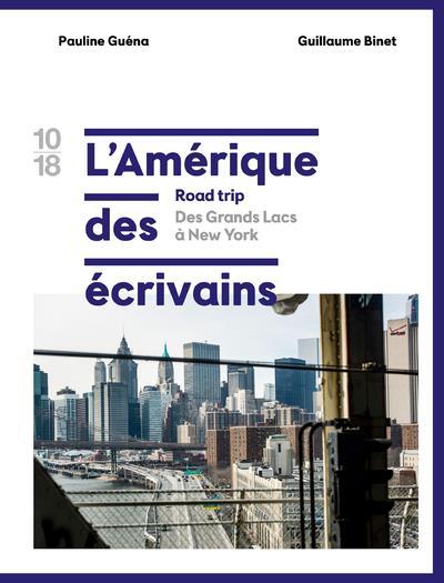L'AMERIQUE DES ECRIVAINS ROAD TRIP - TOME 1 DES GRANDS LACS A NEW YORK - VOL01 GUENA/BINET 10 X 18