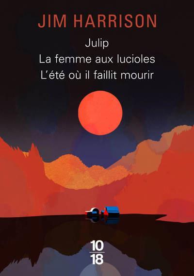 BIG BOOK JULIP  LA FEMME AUX LUCIOLES  L'ETE OU IL FAILLIT MOURIR HARRISON JIM 10 X 18